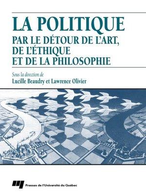 cover image of La politique par le détour de l'art, de l'éthique et de la philosophie