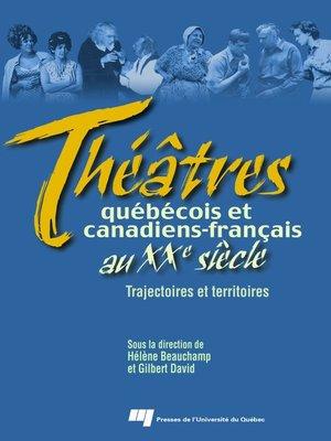 cover image of Théâtres québécois et canadiens-français au XX<sup>e</sup> siècle