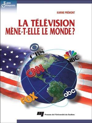 cover image of La télévision mène-t-elle le monde?