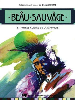cover image of Beau Sauvage et autres contes de la Mauricie