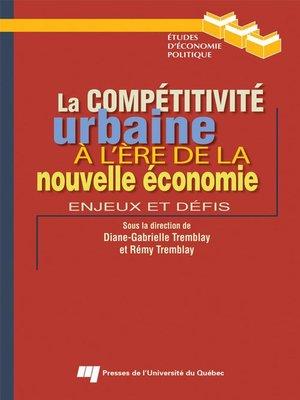 cover image of La compétitivité urbaine à l'ère de la nouvelle économie
