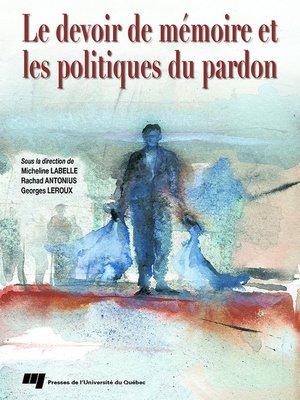 cover image of Le devoir de mémoire et les politiques du pardon