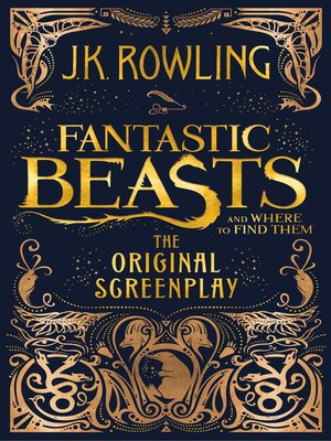 fantastic beasts and where to find them by j k rowling overdrive