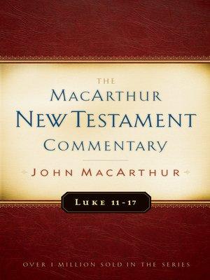 cover image of Luke 11-17 MacArthur New Testament Commentary
