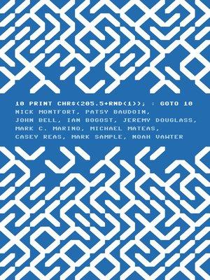 cover image of 10 PRINT CHR$(205.5+RND(1)); : GOTO 10