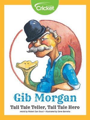 cover image of Gib Morgan Tall Tale Teller, Tall Tale Hero