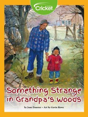 cover image of Something Strange in Grandpa's Woods