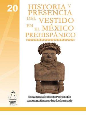 cover image of Historia Y Presencia Del Vestido En El México Prehispánico