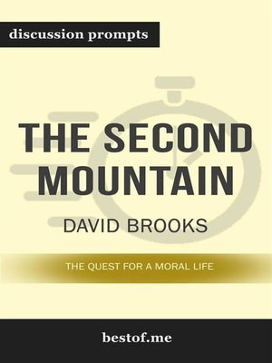 """cover image of Summary--""""The Second Mountain--The Quest for a Moral Life"""" by David Brooks--Discussion Prompts"""
