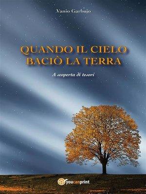 cover image of Quando il cielo baciò la terra