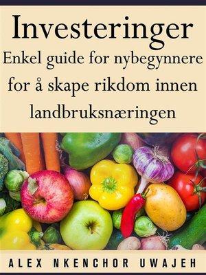 cover image of Investeringer--Enkel Guide For Nybegynnere For Å Skape Rikdom Innen Landbruksnæringen