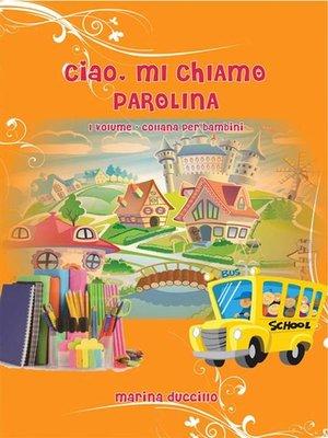 cover image of Ciao, mi chiamo Parolina