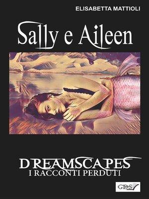 cover image of Sally e Aileen- Dreamscapes- I racconti perduti- Volume 29