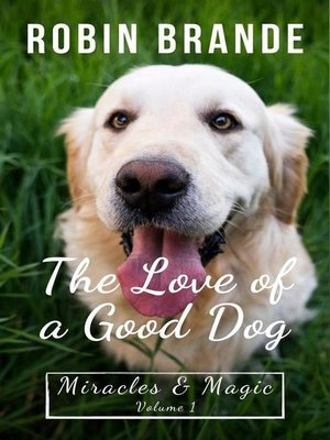 cover image of The Love of a Good Dog