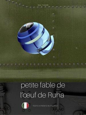 cover image of PETITE FABLE DE L'ŒUF DE RUHA (favola di Ruha, testo a fronte in italiano)