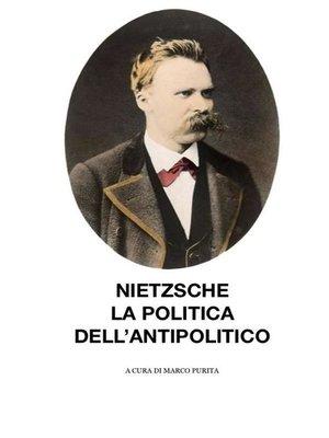 cover image of Nietzsche, la politica dell'antipolitico