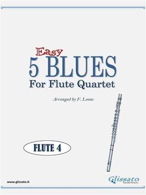 cover image of 5 Easy Blues for Flute Quartet (FLUTE 4)