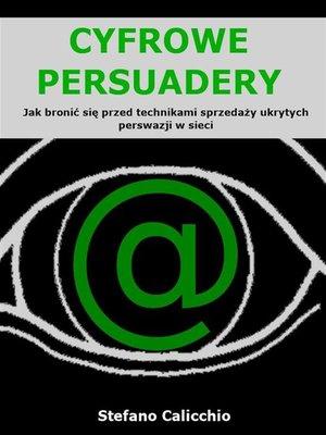 cover image of Cyfrowe persuadery--Jak bronić się przed technikami sprzedaży ukrytych perswazji w sieci