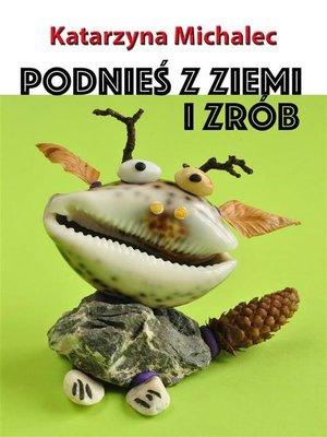 cover image of Podnieś z ziemi i zrób