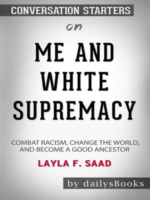 cover image of Me and White Supremacy--Combat Racism, Change the World, and Become a Good Ancestor by Layla F. Saad--Conversation Starters