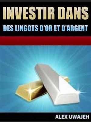 cover image of Investir Dans Des Lingots D'or Et D'argent