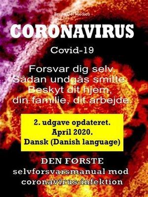 cover image of Coronavirus Covid-19.  Forsvar dig selv. Sådan undgås smitte. Beskyt dit hjem, din familie, dit arbejde. 2. udgave opdateret. April 2020. (Danish language)