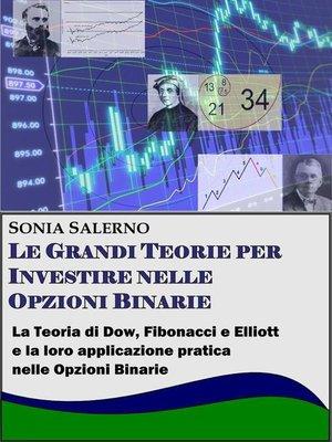 cover image of Le grandi teorie per investire nelle opzioni binarie. La teoria di Dow, Fibonacci e Elliott e la loro applicazione pratica nelle Opzioni bnarie