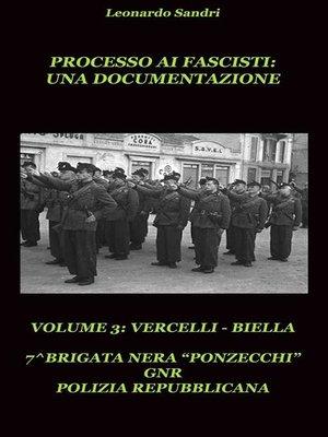 cover image of Processo ai Fascisti--Una documentazione. Volume 3 Vercelli/Biella