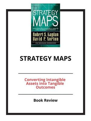 cover image of Strategy Maps--Converting Intangible Assets into Tangible Outcomes