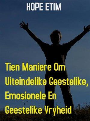 cover image of Tien Maniere om Uiteindelike Geestelike, Emosionele en Geestelike Vryheid