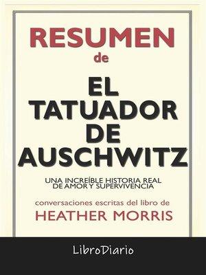 cover image of El Tatuador De Auschwitz--Una Increíble Historia Real De Amor Y Supervivencia de Heather Morris--Conversaciones Escritas