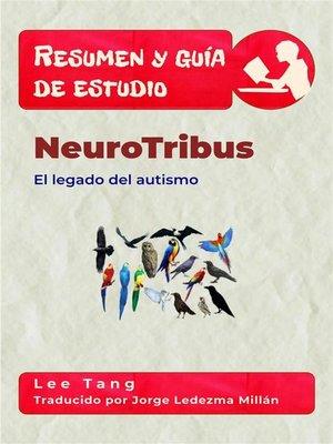 cover image of Resumen Y Guía De Estudio--Neurotribus--El Legado Del Autismo