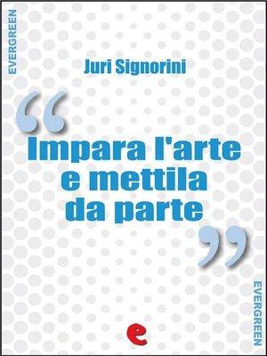 cover image of Impara l'Arte e Mettila da Parte