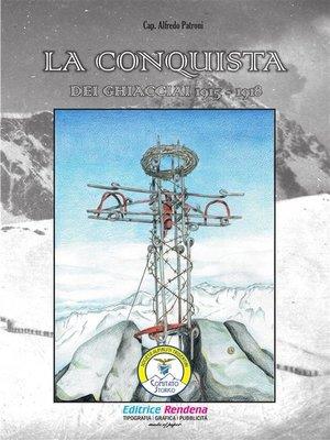 cover image of La conquista dei ghiacciai 1915-1918