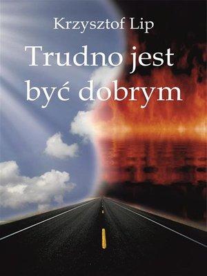 cover image of Trudno jest być dobrym