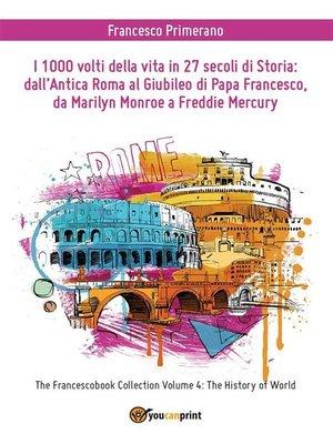 cover image of I 1000 volti della vita in 27 secoli di storia--dall'antica Roma al Giubileo di Papa Francesco, da Marilyn Monroe a Freddie Mercury