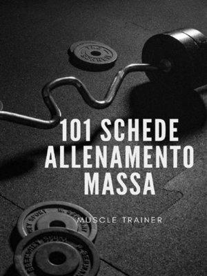 cover image of 101 Schede Allenamento Massa Muscolare