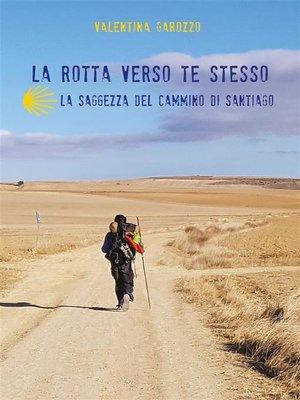 cover image of La rotta verso te stesso. La saggezza del Cammino di Santiago