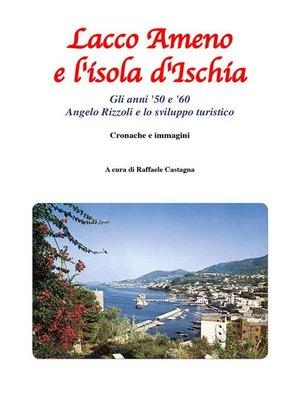 cover image of Lacco Ameno e l'isola d'Ischia--Gli anni '50 e '60