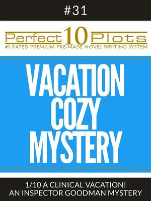 """cover image of Perfect 10 Vacation Cozy Mystery Plots #31-1 """"A CLINICAL VACATION! – AN INSPECTOR GOODMAN MYSTERY"""""""