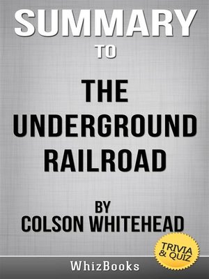 cover image of Summary of the Underground Railroad--A Novel by Colson Whitehead (Trivia/Quiz Reads)