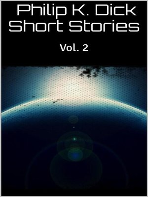 cover image of Philip K. Dick Short Stories Volume 2