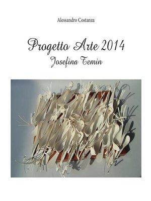 cover image of Progetto Arte 2014- Josefina Temin