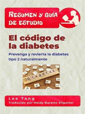 cover image of Resumen Y Guía De Estudio--El Código De La Diabetes--Prevenga Y Revierta La Diabetes Tipo 2 Naturalmente