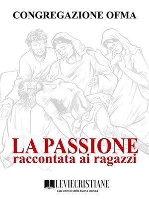 cover image of La Passione raccontata ai ragazzi