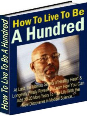 cover image of How to Live to Be a Hundred