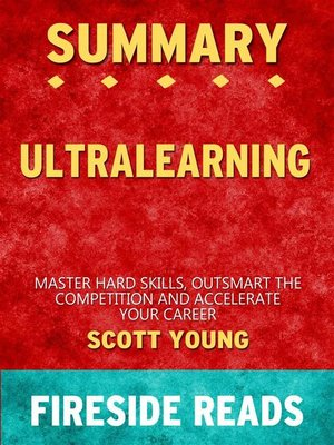 cover image of Ultralearning--Master Hard Skills, Outsmart the Competition, and Accelerate Your Career by Scott Young--Summary by Fireside Reads