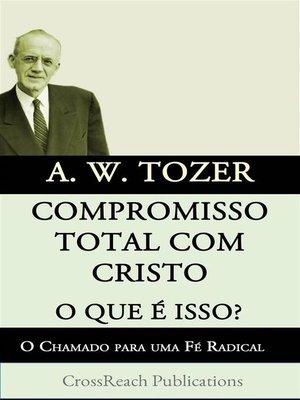 cover image of Compromisso Total Com Cristo O Que É Isso? O Chamado Para Uma Fé Radical