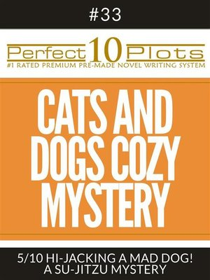 """cover image of Perfect 10 Cats and Dogs Cozy Mystery Plots #33-5 """"HI-JACKING a MAD DOG! – a SU-JITZU MYSTERY"""""""