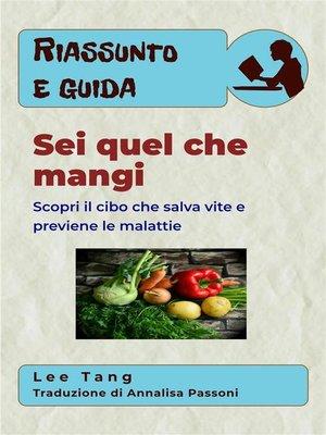 cover image of Riassunto E Guida – Sei Quel Che Mangi--Scopri Il Cibo Che Salva Vite E Previene Le Malattie